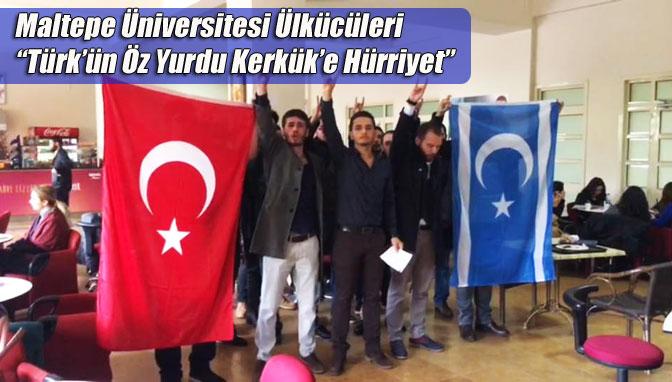 """Maltepe Üniversitesi Ülkücüleri """"Türk'ün Öz Yurdu Kerkük'e Hürriyet"""""""