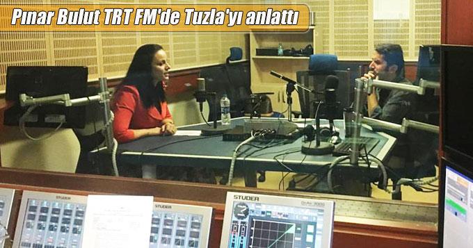 Pınar Bulut TRT FM'de Tuzla'yı anlattı