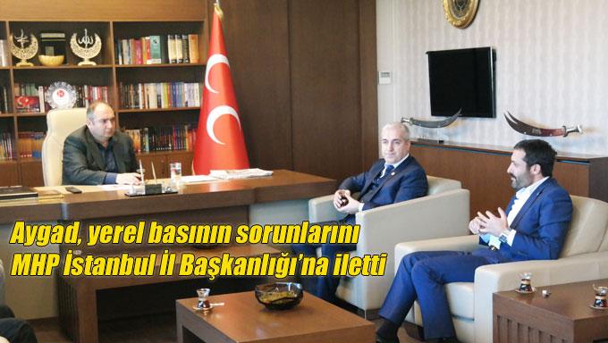 Aygad, yerel basının sorunlarını MHP İstanbul İl Başkanlığı'na iletti