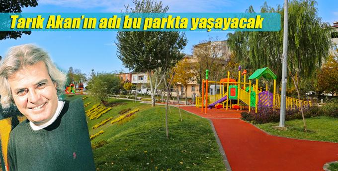Tarık Akan'ın adı bu parkta yaşayacak