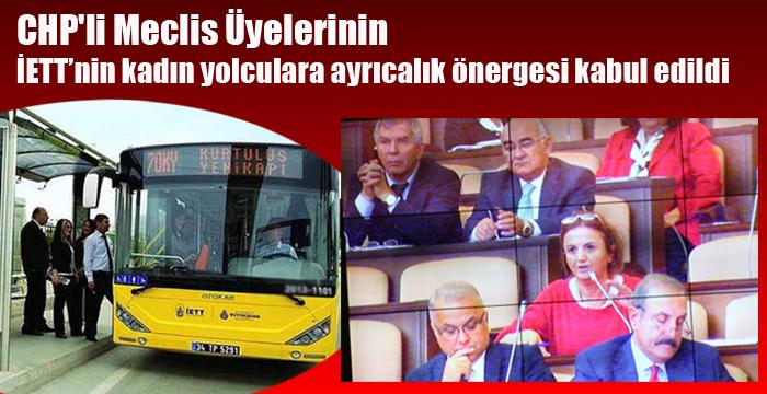 CHP'li Meclis Üyelerinin İETT'nin kadın yolculara ayrıcalık önergesi kabul edildi