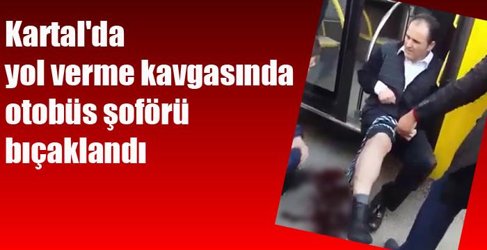 Kartal'da yol verme kavgasında otobüs şoförü bıçaklandı
