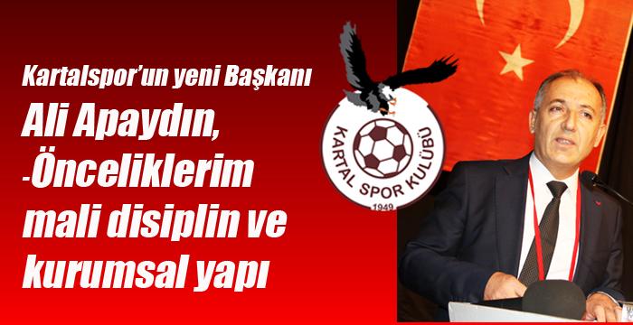 Kartalspor'un yeni Başkanı  Ali Apaydın, -Önceliklerim  mali disiplin ve  kurumsal yapı