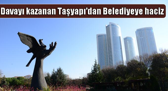 Davayı kazanan Taşyapı'dan Belediyeye haciz girişimi