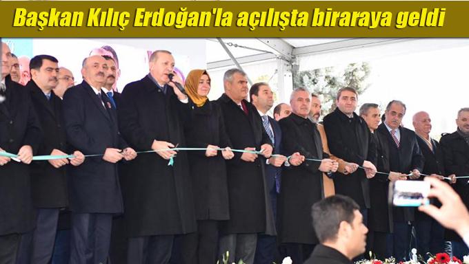 Başkan Kılıç Erdoğan'la açılışta biraraya geldi