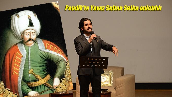 Pendik'te Yavuz Sultan Selim anlatıldı