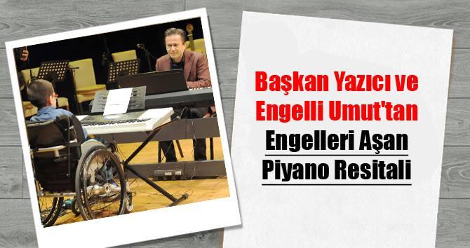 Başkan Yazıcı ve Engelli Umut'tan Engelleri Aşan Piyano Resitali…