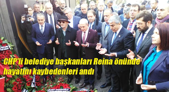 CHP'li belediye başkanları Reina önünde hayatını kaybedenleri andı