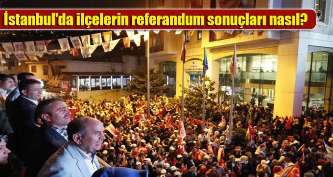 İstanbul'da ilçelerin referandum sonuçları nasıl?
