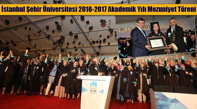 İstanbul Şehir Üniversitesi 2016-2017 Akademik Yılı Mezuniyet Töreni Yapıldı