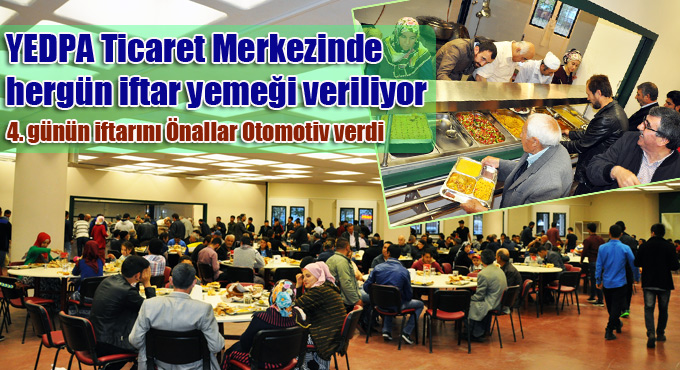 YEDPA Ticaret Merkezinde hergün iftar yemeği veriliyor