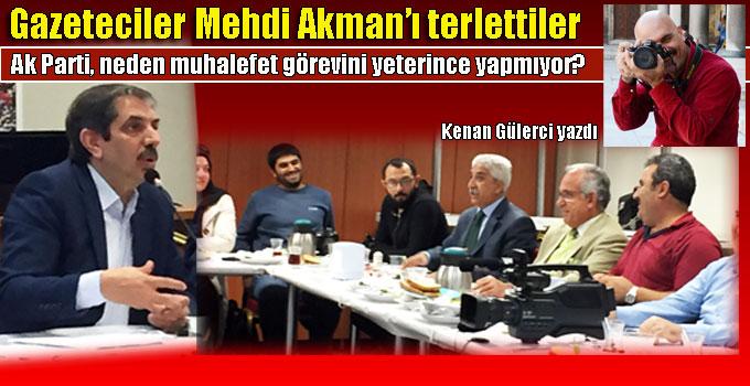 Gazeteciler Mehdi Akman'ı terlettiler