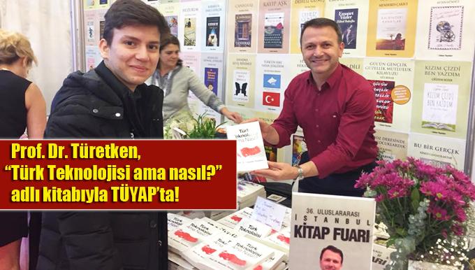 """Türetken, """"Türk Teknolojisi ama nasıl?"""" adlı kitabıyla TÜYAP'ta!"""