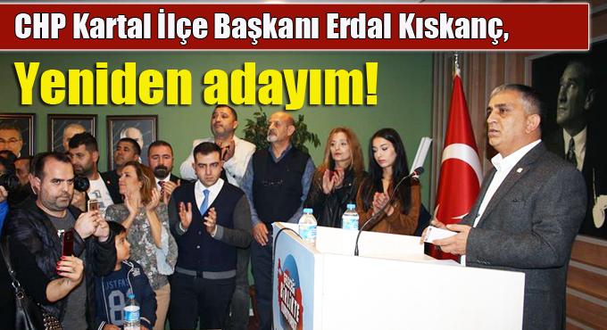 """CHP Kartal İlçe Başkanı Erdal Kıskanç, """"Yeniden adayım!"""