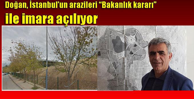 """Doğan, İstanbul'un arazileri """"bakanlık kararları"""" ile imara açılıyor"""