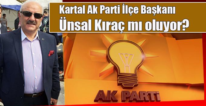 Ünsal Kıraç, Kartal Ak Parti İlçe Başkanlığına mı hazırlanıyor?
