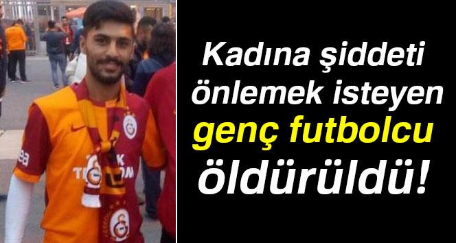 Kadına şiddeti önlemek isteyen genç futbolcu öldürüldü