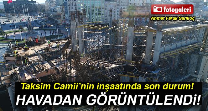 Taksim Camii'nin inşaatındaki son durum havadan görüntülendi