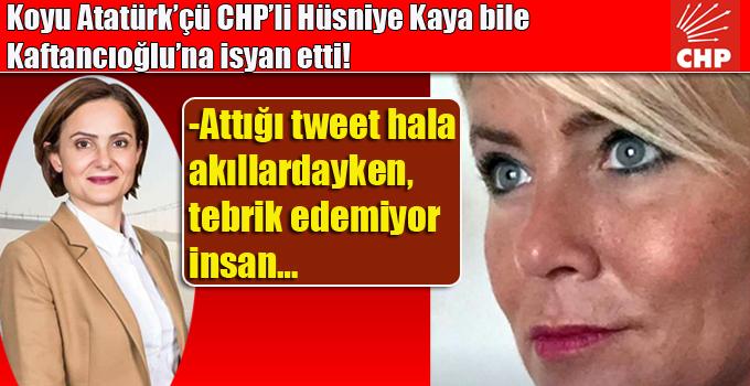 Koyu Atatürk'çü CHP'li Hüsniye Kaya bile Kaftancıoğlu'na isyan etti!