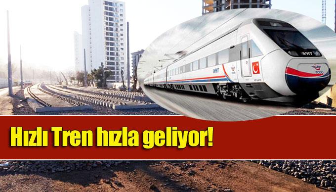 Hızlı Tren hızla geliyor!