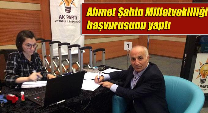 Ahmet Şahin Milletvekilliği başvurusunu yaptı