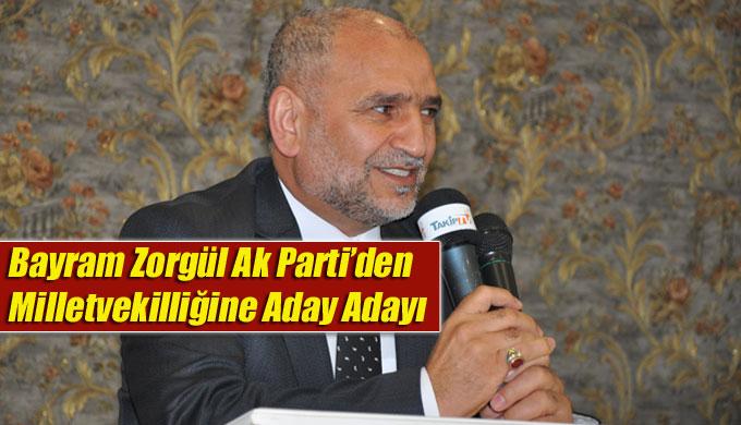 Bayram Zorgül'de Ak Parti'den Milletvekilliğine Aday Adayı