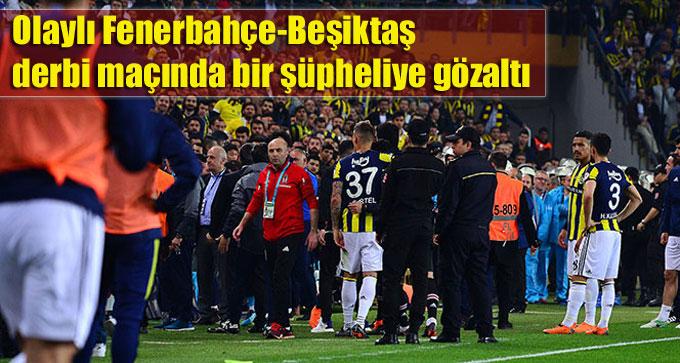 Olaylı Fenerbahçe-Beşiktaş derbi maçında bir şüpheliye gözaltı