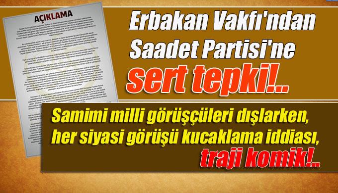Erbakan Vakfı'ndan Saadet Partisi'ne sert tepki!