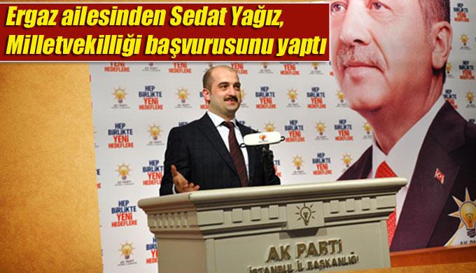 Ergaz ailesinden Sedat Yağız, Milletvekilliği için başvurusu yaptı