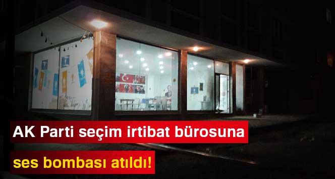 AK Parti seçim irtibat bürosuna ses bombası atıldı