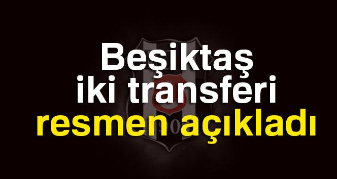 Beşiktaş iki transferi resmen açıkladı