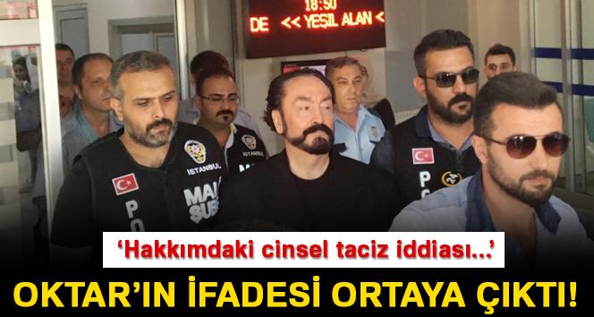 """Oktar'ın ifadesi: """"Hakkımdaki cinsel taciz iddiası iftiradır"""""""