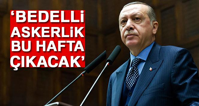 """Cumhurbaşkanı Erdoğan: """"Bedelli askerlik bu hafta çıkacak"""""""