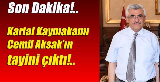 Kartal Kaymakamı Cemil Aksak'ın tayini çıktı!