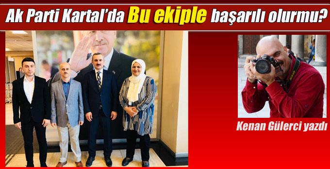 Ak Parti Kartal'da Gürkan Akyol ve ekibi nasıl bir performans sergiliyor?