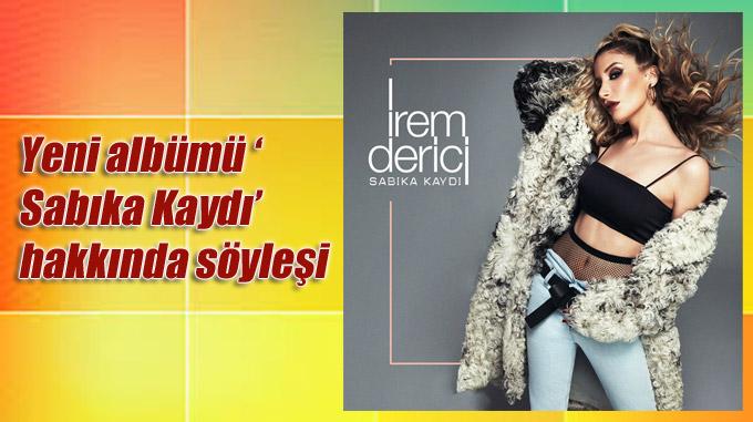 İrem Derici ile yeni albümü ' Sabıka Kaydı'  hakkında söyleşi