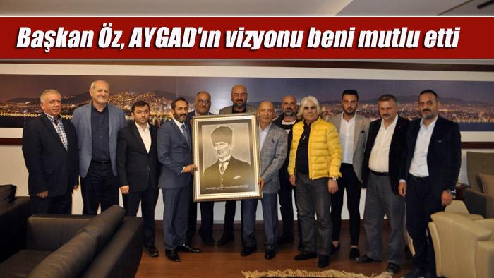 Başkan Öz, AYGAD'ın vizyonu beni mutlu etti!