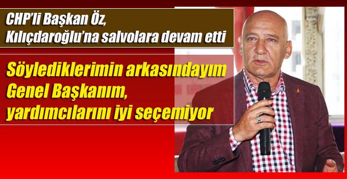 """CHP'li Başkan Öz, """"Genel Başkanım, yardımcılarını iyi seçemiyor"""""""