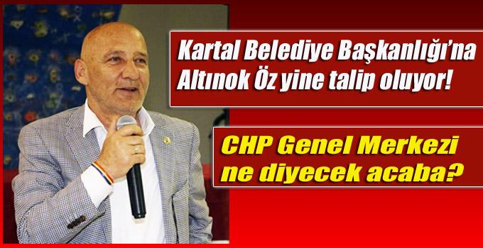 Kartal Belediye Başkanlığına, Altınok Öz yine talip oluyor!