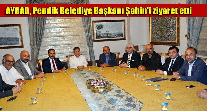 AYGAD, Pendik Belediye Başkanı Şahin'i ziyaret etti