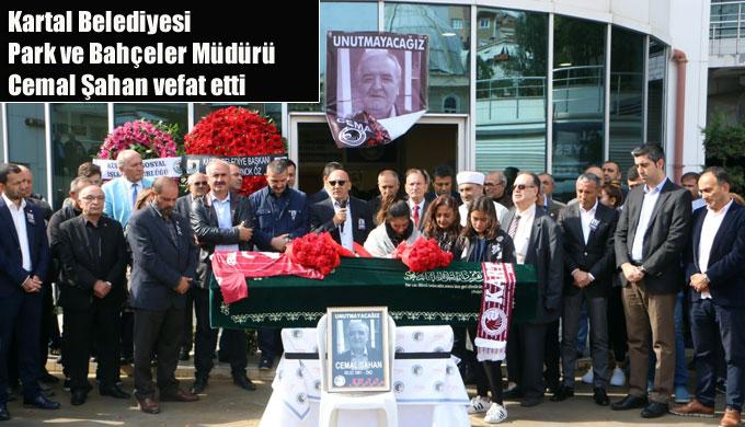 Kartal Belediyesi Park ve Bahçeler Müdürü Cemal Şahan vefat etti