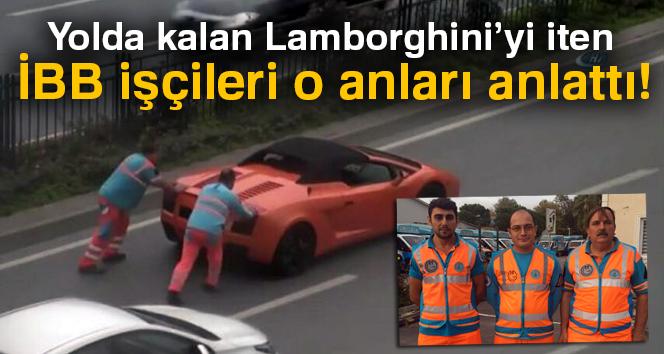 Yolda kalan Lamborghini'yi iten İBB işçileri o anları anlattı