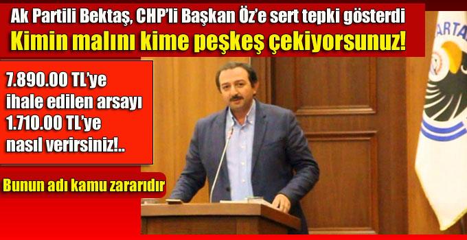 Ak Partili Bektaş, CHP'li Başkan Öz'e sert tepki gösterdi
