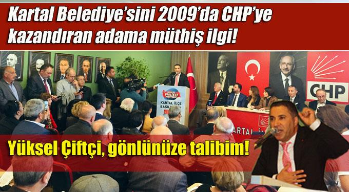 Kartal Belediyesi'ni CHP'ye kazandıran Yüksel Çiftçi'ye müthiş ilgi!