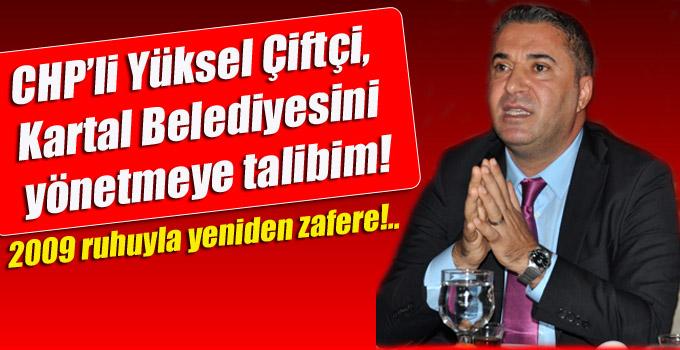 CHP'li Yüksel Çiftçi, Kartal Belediyesini yönetmeye talibim!