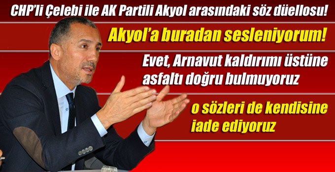 Kartal'da CHP'li Çelebi ile AK Partili Akyol arasındaki söz düellosu!