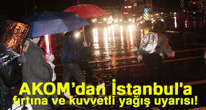 AKOM'dan İstanbul'a fırtına ve kuvvetli yağış uyarısı!
