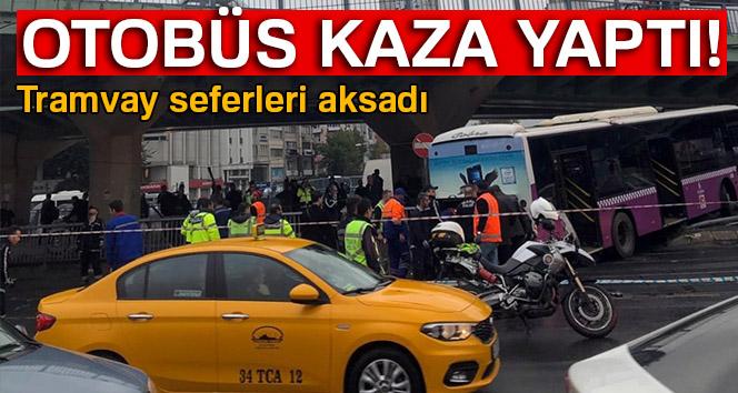 Otobüs kaza yaptı tramvay seferleri aksadı