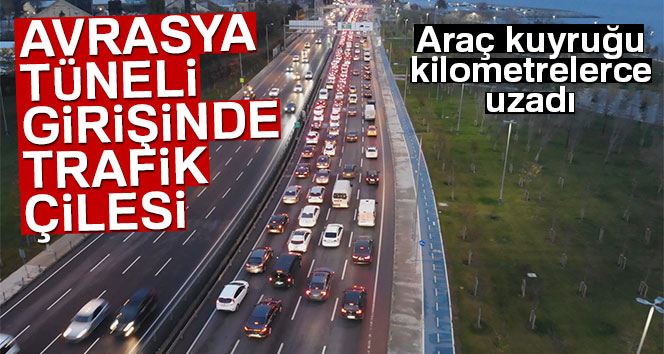 Avrasya Tüneli'nin girişinde trafik çilesi
