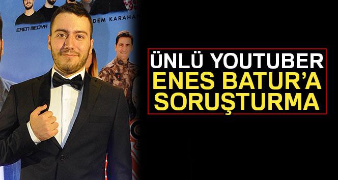 Ünlü YouTuber Enes Batur'a soruşturma